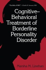 Cognitive-Behavioral Treatment of Borderline Personality Disorder ebook by Marsha M. Linehan, PhD, ABPP