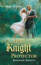 Her Knight Protector ebook by Anne Herries