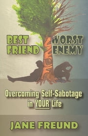 Best Friend Worst Enemy: Overcoming Self-Sabotage in Your Life! ebook by Jane Freund