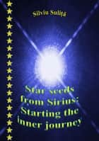Star Seeds From Sirius: Starting The Inner Journey ebook by Silviu Suliță