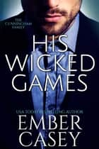 His Wicked Games - A Billionaire Romance ebook by Ember Casey