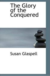 The Glory Of The Conquered ebook by Susan Glaspell