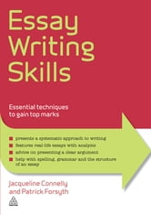 Essay Writing Skills - Essential Techniques to Gain Top Marks ebook by Jacqueline Connelly,Patrick Forsyth,Mark Connelly