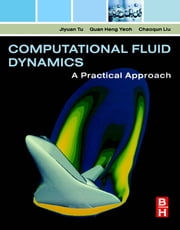 Computational Fluid Dynamics - A Practical Approach ebook by Jiyuan Tu, Jiyuan Tu, Jiyuan Tu,...