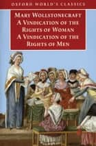 A Vindication of the Rights of Men; A Vindication of the Rights of Woman; An Historical and Moral View of the French Revolution ebook by Mary Wollstonecraft,Janet Todd