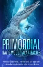 Primordial ebook by Alan Baxter, David Wood