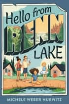Hello from Renn Lake ebook by Michele Weber Hurwitz
