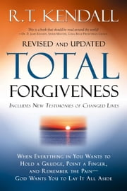 Total Forgiveness - When Everything in You Wants to Hold a Grudge, Point a Finger, and Remember the Pain-God Wants You to Lay it All Aside ebook by R.T. Kendall