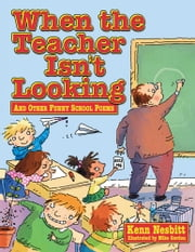 When The Teacher isn't Looking - And Other Funny School Poems ebook by Kenn Nesbitt,Mike Gordon