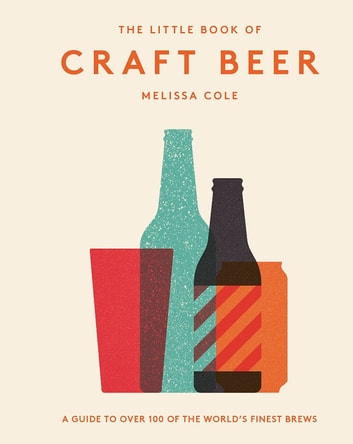 The Little Book of Craft Beer - A guide to over 100 of the world's finest brews ebook by Melissa Cole