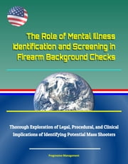 The Role of Mental Illness Identification and Screening in Firearm Background Checks: Thorough Exploration of Legal, Procedural, and Clinical Implications of Identifying Potential Mass Shooters