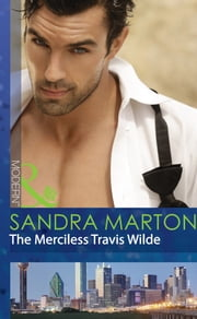 The Merciless Travis Wilde (Mills & Boon Modern) (The Wilde Brothers, Book 3) ebook by Sandra Marton