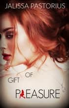 Gift of Pleasure ebook by Jalissa Pastorius