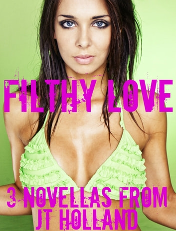 Filthy Love: 3 Novellas ebook by JT Holland