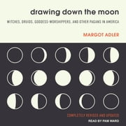 Drawing Down the Moon - Witches, Druids, Goddess-Worshippers, and Other Pagans in America audiobook by Margot Adler