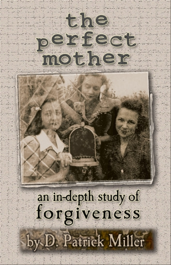 The Perfect Mother: an in-depth study of forgiveness ebook by D. Patrick Miller