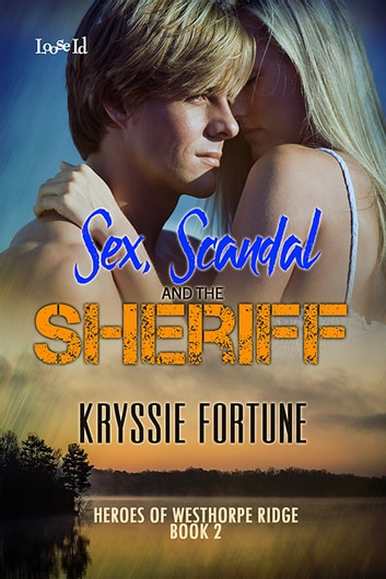 Sex, Scandal, and the Sheriff ebook by Kryssie Fortune
