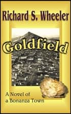 Goldfield ebook by Richard S. Wheeler