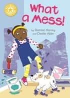 What a Mess! - Independent Reading Yellow 3 ebook by Damian Harvey, Charlie Alder