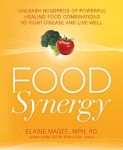 Food Synergy - Unleash Hundreds of Powerful Healing Food Combinations to Fight Disease and Live Well ebook by Elaine Magee
