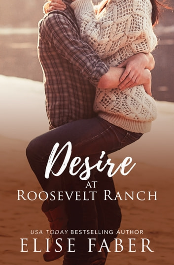 Desire at Roosevelt Ranch ebook by Elise Faber