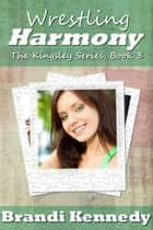 Wrestling Harmony - The Kingsley Series, #3 ebook by Brandi Kennedy