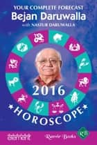 Your Complete Forecast 2016 Horoscope ebook by Bejan Daruwalla