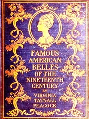 Famous American Belles of the Nineteenth Century ebook by Virginia Tatnall Peacock
