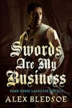 Swords Are My Business - A Collection of Four Eddie LaCrosse Novels ebook by Alex Bledsoe