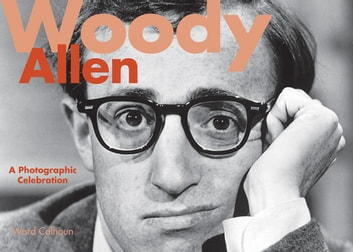 Woody Allen - A Photographic Celebration ebook by