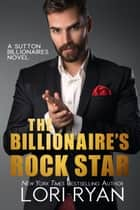 The Billionaire's Rock Star ebook by Lori Ryan