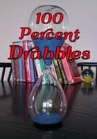 100 Percent Drabbles ebook by Jennifer Hanning