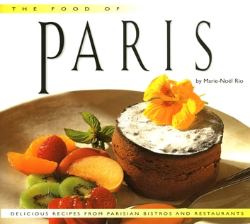 Food of Paris - Authentic Recipes from Parisian Bistros and Restaurants ebook by Marie-Noel Rio,Jean-Francois Hamon