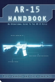 AR-15 Handbook ebook by Erik Lawrence,Mike Pannone