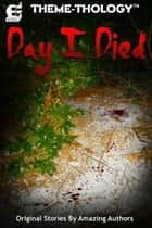 Theme-Thology: Day I Died ebook by Charles Barouch, Amanda Rachelle Warren, Veronica Stephens