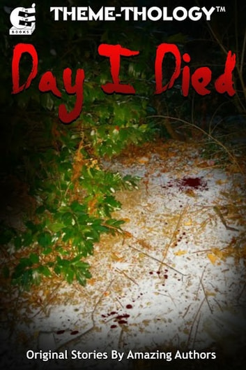 Theme-Thology: Day I Died ebook by Charles Barouch,Amanda Rachelle Warren,Veronica Stephens