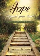 Hope Beyond Your Tears - Experiencing Christ's Love ebook by Trevor Hudson
