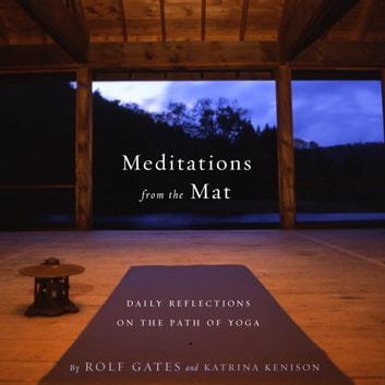 Meditations from the Mat - Daily Reflections on the Path of Yoga ebook by Rolf Gates,Katrina Kenison