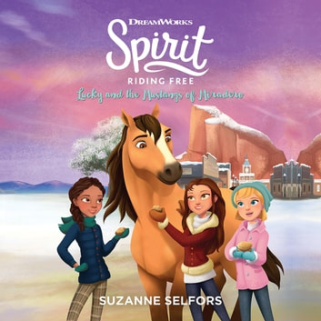 Spirit Riding Free: Lucky and the Mustangs of Miradero audiobook by Suzanne Selfors