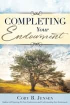 Completing Your Endowment ebook by Cory B Jensen
