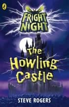 Fright Night: The Howling Castle ebook by Steve Rogers