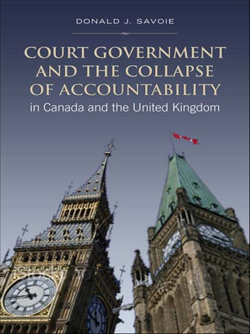 Court Government and the Collapse of Accountability in Canada and the United Kingdom ebook by Donald Savoie