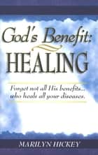 God's Benefit Healing ebook by Hickey, Marilyn