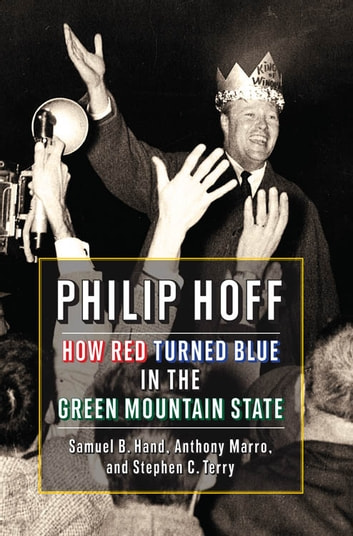 Philip Hoff - How Red Turned Blue in the Green Mountain State ebook by Samuel B. Hand,Anthony Marro,Stephen C. Terry