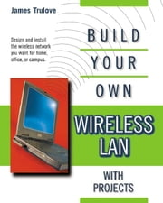 BUILD YOUR OWN WIRELESS LANS ebook by Trulove, James