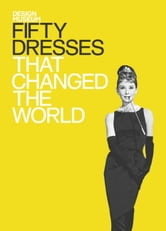 Fifty Dresses That Changed the World - Design Museum Fifty ebook by Design Museum