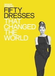 Fifty Dresses That Changed the World - Design Museum Fifty ebook by Design Museum Enterprise Limited