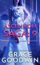 Ascension Saga: 9 ebook by Grace Goodwin