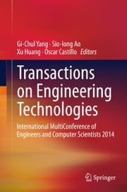 Transactions on Engineering Technologies - International MultiConference of Engineers and Computer Scientists 2014 ebook by Gi-Chul Yang,Sio-Iong Ao,Xu Huang,Oscar Castillo