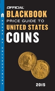 The Official Blackbook Price Guide to United States Coins 2015, 53rd Edition ebook by Thomas E. Hudgeons, Jr.